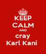KEEP CALM AND cray Karl Kani  - Personalised Poster A4 size