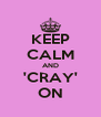 KEEP CALM AND 'CRAY' ON - Personalised Poster A4 size