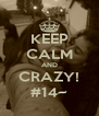 KEEP CALM AND CRAZY! #14~ - Personalised Poster A4 size