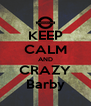 KEEP CALM AND CRAZY Barby - Personalised Poster A4 size