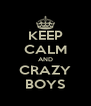 KEEP CALM AND CRAZY BOYS - Personalised Poster A4 size