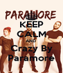 KEEP CALM AND  Crazy By Paramore - Personalised Poster A4 size