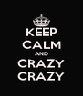 KEEP CALM AND CRAZY CRAZY - Personalised Poster A4 size