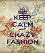 KEEP CALM AND CRAZY FASHION - Personalised Poster A4 size