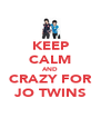 KEEP CALM AND CRAZY FOR JO TWINS - Personalised Poster A4 size