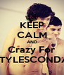 KEEP CALM AND Crazy For STYLESCONDA - Personalised Poster A4 size