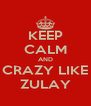 KEEP CALM AND CRAZY LIKE ZULAY - Personalised Poster A4 size