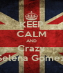 KEEP CALM AND Crazy Selena Gomez - Personalised Poster A4 size