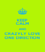 KEEP CALM AND CRAZYLY LOVE ONE DIRECTION - Personalised Poster A4 size