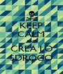 KEEP CALM AND CREA LO SDROGO - Personalised Poster A4 size