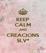 KEEP CALM AND CREACIONS SLV* - Personalised Poster A4 size