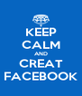 KEEP CALM AND CREAT FACEBOOK - Personalised Poster A4 size