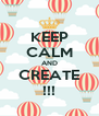 KEEP CALM AND CREATE !!! - Personalised Poster A4 size