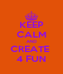 KEEP CALM AND CREATE  4 FUN - Personalised Poster A4 size