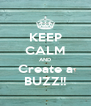 KEEP CALM AND Create a BUZZ!! - Personalised Poster A4 size