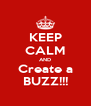 KEEP CALM AND Create a BUZZ!!! - Personalised Poster A4 size