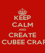 KEEP CALM AND CREATE A CUBEE CRAFT - Personalised Poster A4 size