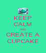 KEEP CALM AND CREATE A CUPCAKE - Personalised Poster A4 size