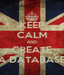 KEEP CALM AND CREATE A DATABASE - Personalised Poster A4 size