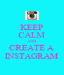 KEEP CALM AND CREATE A INSTAGRAM - Personalised Poster A4 size