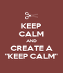 """KEEP CALM AND CREATE A """"KEEP CALM"""" - Personalised Poster A4 size"""