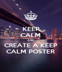 KEEP CALM AND CREATE A KEEP CALM POSTER - Personalised Poster A4 size
