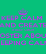 KEEP CALM  AND CREATE A KEEP CALM POSTER ABOUT KEEPING CALM - Personalised Poster A4 size