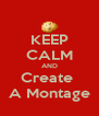 KEEP CALM AND Create  A Montage - Personalised Poster A4 size