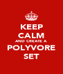 KEEP CALM AND CREATE A POLYVORE SET - Personalised Poster A4 size