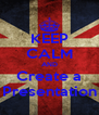 KEEP CALM AND Create a Presentation - Personalised Poster A4 size
