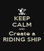 KEEP CALM AND Create a RIDING SHIP - Personalised Poster A4 size