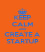 KEEP CALM AND CREATE A STARTUP - Personalised Poster A4 size
