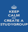 KEEP CALM AND CREATE A STUDYGROUP - Personalised Poster A4 size