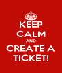 KEEP CALM AND CREATE A TICKET! - Personalised Poster A4 size