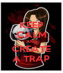 KEEP CALM AND CREATE A TRAP - Personalised Poster A4 size