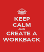 KEEP CALM AND CREATE A WORKBACK - Personalised Poster A4 size