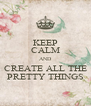 KEEP CALM AND CREATE ALL THE PRETTY THINGS - Personalised Poster A4 size