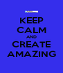 KEEP CALM AND CREATE AMAZING - Personalised Poster A4 size