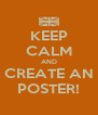 KEEP CALM AND CREATE AN POSTER! - Personalised Poster A4 size