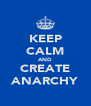 KEEP CALM AND CREATE ANARCHY - Personalised Poster A4 size