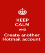 KEEP CALM AND Create another  Hotmail account  - Personalised Poster A4 size