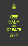 KEEP CALM AND CREATE APP - Personalised Poster A4 size