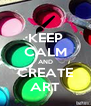 KEEP CALM AND CREATE ART - Personalised Poster A4 size