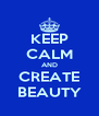 KEEP CALM AND CREATE BEAUTY - Personalised Poster A4 size