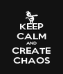 KEEP CALM AND CREATE CHAOS - Personalised Poster A4 size