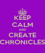 KEEP CALM AND CREATE CHRONICLES - Personalised Poster A4 size