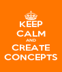 KEEP CALM AND CREATE CONCEPTS - Personalised Poster A4 size