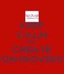 KEEP CALM AND CREATE CONTROVERSY - Personalised Poster A4 size