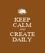 KEEP CALM AND CREATE DAILY - Personalised Poster A4 size