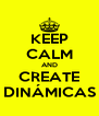 KEEP CALM AND CREATE DINÁMICAS - Personalised Poster A4 size